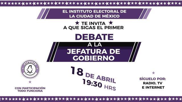 Debate entre candidatas y candidatos a la Jefatura de Gobierno de la CDMX | 18/04/2018