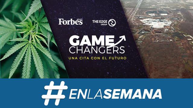 Agenda Forbes | Game Changers, prepararse para el futuro; Canadá hace historia con la mariguana