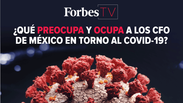 Ante el coronavirus, ¿Qué preocupa y ocupa a los CFO de México?
