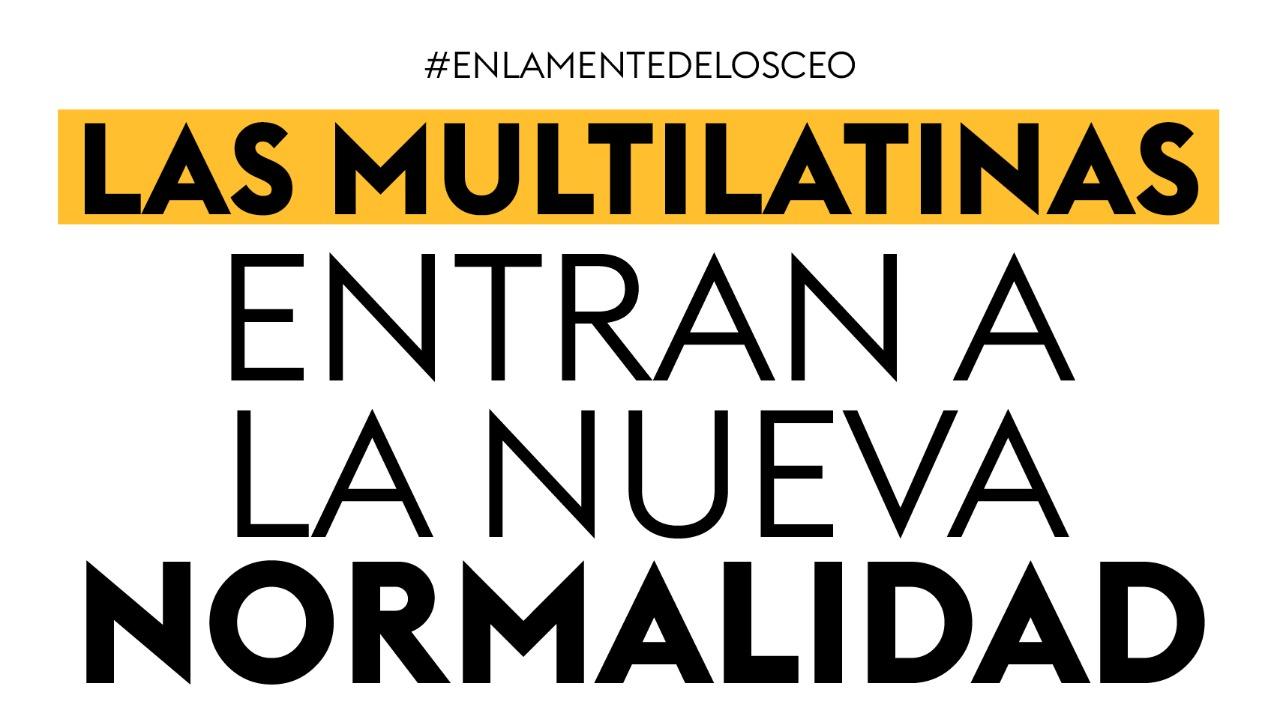 Las multilatinas entran a la nueva normalidad
