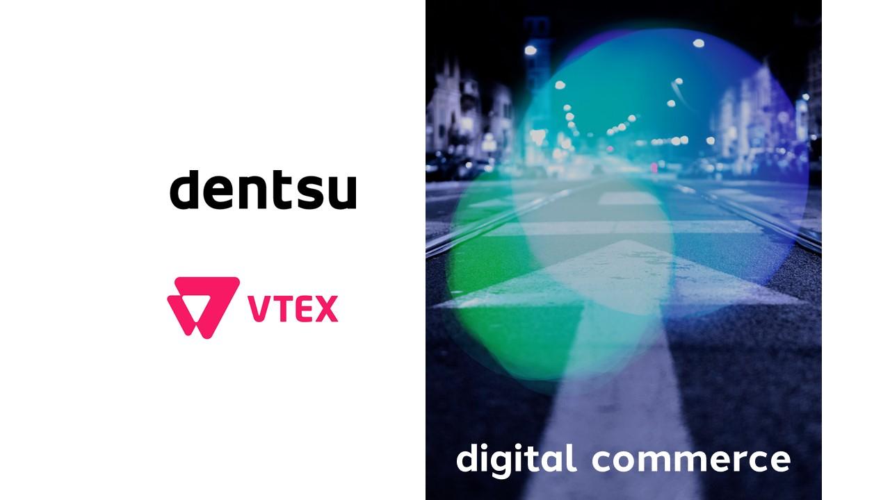 VTEX y dentsu se asocian para ofrecer servicios integrales de ecommerce